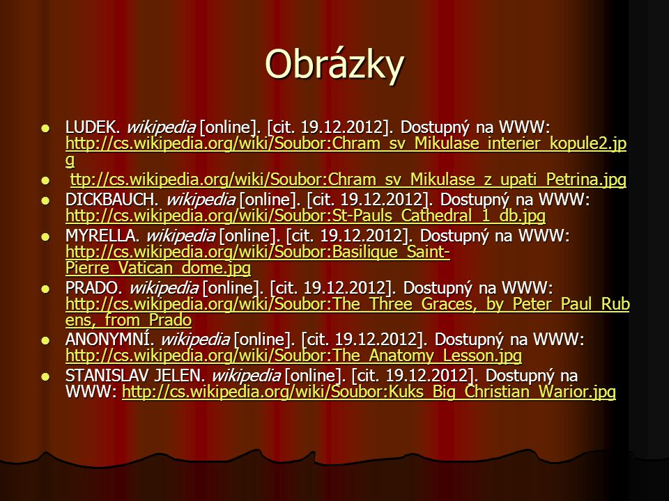 Obrázky LUDEK. wikipedia [online]. [cit. 19.12.2012]. Dostupný na WWW: http://cs.wikipedia.org/wiki/Soubor:Chram_sv_Mikulase_interier_kopule2.jpg.